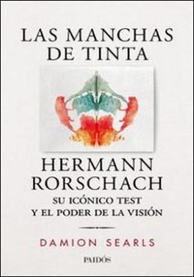 Las manchas de tinta. Hermann Rorschach, su test y el poder de la visión por Damion Searls