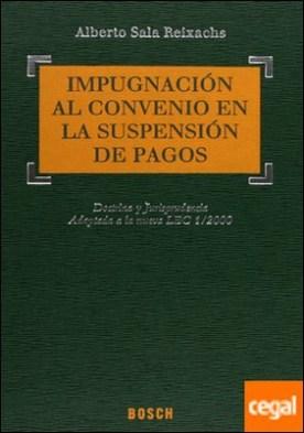 Impugnación al convenio en la suspensión de pagos . Doctrina y Jurisprudencia. Adaptada a la nueva LEC 1/2000