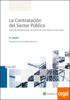 La Contratación del Sector Público (5.ª edición) . Especial referencia a los contratos de suministro y de servicios por Escrihuela Morales, Francisco Javier