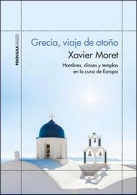 Grecia, viaje de otoño. Hombres, dioses y templos en la cuna de Europa por Xavier Moret