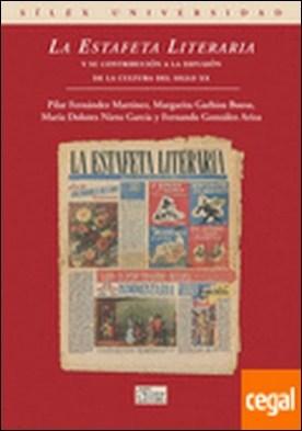 La Estafeta Literaria y su contribución a la difusión de la cultura del el siglo xx