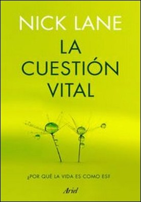 La cuestión vital. ¿Por qué la vida es como es?
