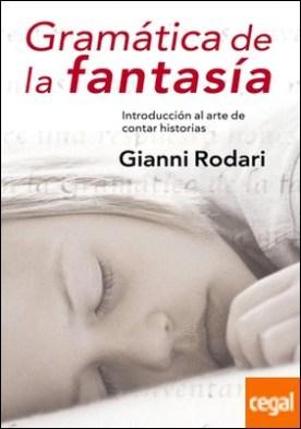Gramática de la fantasía . Introducción al arte de inventar historias
