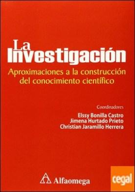 INVESTIGACION, LA - APROXIMACIONES A LA CONSTRUCCION DEL CONOCIMIENTO CIENTIFICO . 04OXIMACIONES A LA CONSTRUCCION DEL CONOCIMIENTO CIENTIFICO