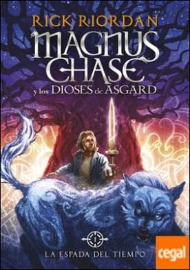 La espada del tiempo (Magnus Chase y los dioses de Asgard 1) por Riordan, Rick