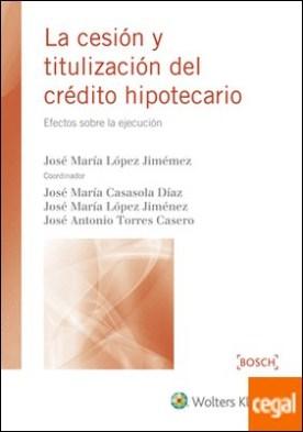 La cesión y titulización del crédito hipotecario por López Jiménez, José Mª PDF