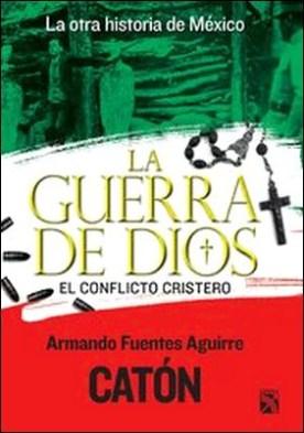 La otra historia de México. La guerra de Dios. El conflicto cristero