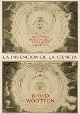 La invención de la ciencia. Una nueva historia de la revolución científica