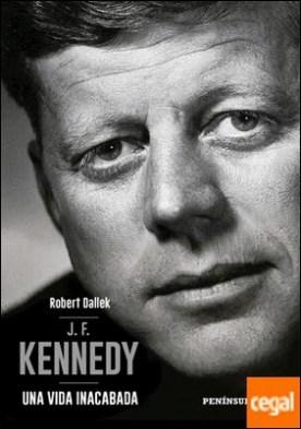 J.F. Kennedy . Una vida inacabada