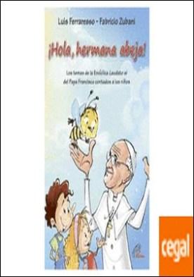 ¡Hola, hermana abeja! . Los temas de la Encíclica Laudato si contados a los niños