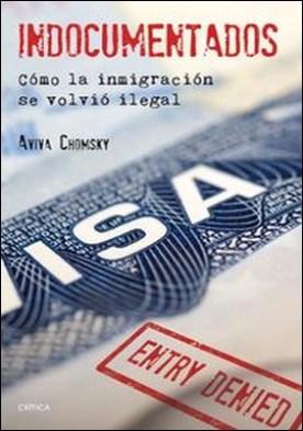 Indocumentados. Cómo la inmigración se volvió ilegal