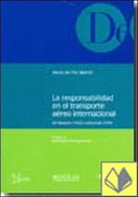La responsabilidad en el transporte aéreo internacional       de Varsovia (1929) a Montreal (1999) . De Varsovia (1929) a Montreal (1999)