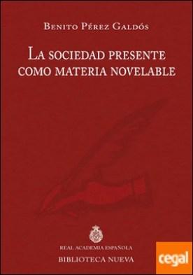 La sociedad presente como materia novelable