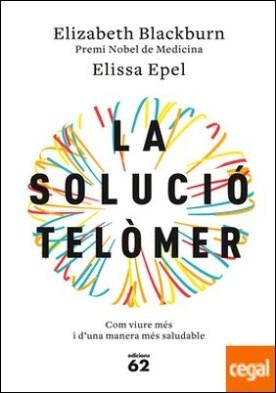 La solució telòmer . Com viure més i d'una manera més saludable