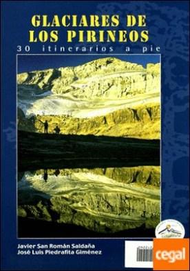 Glaciares de los Pirineos . 30 itinerarios a pie