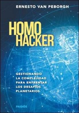 Homo hacker. Gestionando la complejidad para enfrentar los desafíos planetarios por Ernesto Van Peborgh