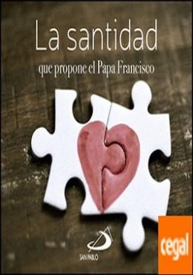 La santidad . que propone el Papa Francisco