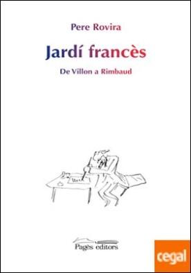 Jardí francès . De Villon a Rimbaud por Rovira, Pere