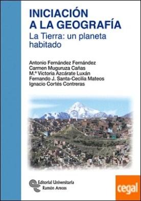 Iniciación a la Geografía . La Tierra: un planeta habitado por Fernández Fernández, Antonio PDF