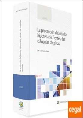 La protección del deudor hipotecario frente a las cláusulas abusivas por Fortea Gorbe, José Luis PDF