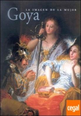 Goya. La imagen de la mujer . La imagen de la mujer por Calvo Serraller, Francisco PDF