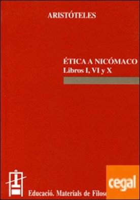 Ética a Nicómaco. Libros I, VI y X