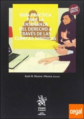 Guía práctica para la enseñanza del derecho a través de las clínicas jurídicas. por Armengot Vilaplana, Alicia PDF