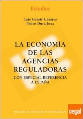 La economía de las agencias reguladores . Con especial referencia a España