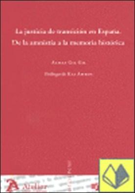 Justicia de transicion en españa: de la amnistia a la memoria historica. . De la amnistia a la memoria historica por Gil Gil, Alicia