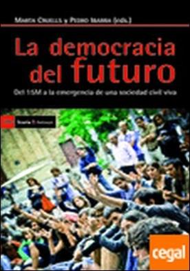 La democracia del futuro . del 15M a la emergencia de una sociedad civil viva por Calle Collado, Ángel... PDF