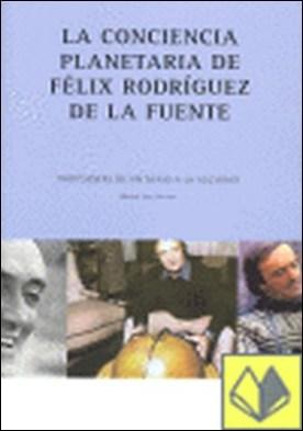 La conciencia planetaria de Félix Rodríguez de la Fuente . propuestas de un genio a la sociedad