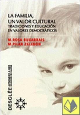La familia, un valor cultural. . Tradiciones y educacion en valores democraticos