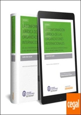 La conformación jurídica de las Organizaciones Internacionales (Papel + e-book) . De las conferencias internacionales a las uniones administrativas