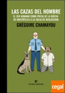 Las cazas del hombre . El ser humano como presa de la Grecia de Aristóteles a la Italia de Berlusconi