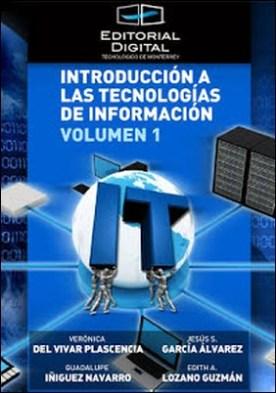 Introducción a las tecnologías de información. Volumen 1 por Jesús S. García Alvarez Edith A. Lozano Guzmán Verónica del Vivar Plascencia Guadalupe Íñiguez Navarro PDF