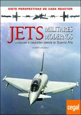 Jets Militares Modernos . Aviones a Reacción desde la Guerra Fría