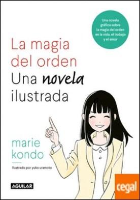 La magia del orden. Una novela ilustrada . Una novela gráfica sobre la magia del orden en la vida, el trabajo y el amor