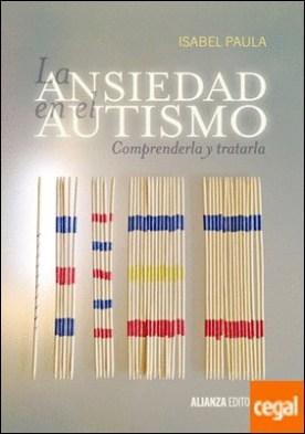 La ansiedad en el autismo . Comprenderla y tratarla