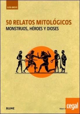Gu¡a Breve. 50 relatos mitol¢gicos . Monstruos, héroes y dioses por Segal, Robert A.