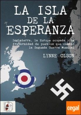 La isla de la esperanza . Inglaterra, la Europa ocupada y la fraternidad que cambió el curso de la Segunda Guerra Mundial