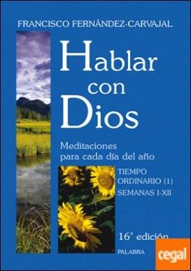 Hablar con Dios. Tomo III . Tiempo ordinario (1). Semanas I a XII por Fernández-Carvajal, Francisco PDF