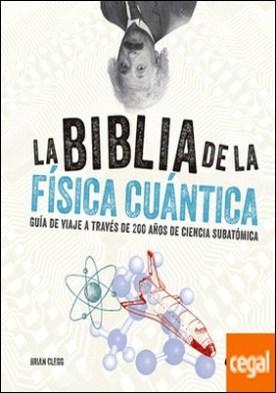 La biblia de la física cuántica . Guía de viaje a través de 200 años de ciencia subatómica