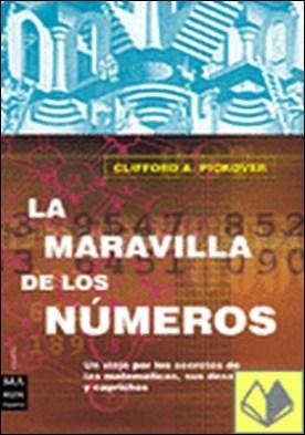 La maravilla de los números . Un viaje por los secretos de las matemáticas, sus desafíos...
