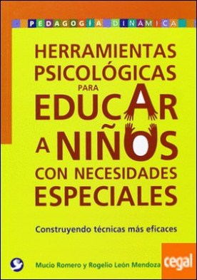 HERRAMIENTAS PSICOLÓGICAS PARA EDUCAR A NIÑOS CON NECESIDADES ESPECIALES . CONSTRUYENDO TÉCNICAS MÁS EFICACES