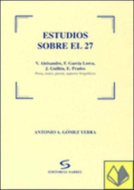 Estudios sobre el 27 . V. Aleixandre, F. García Lorca, J. GUillén, E. Prados (Prosa, teatro, poesía, as