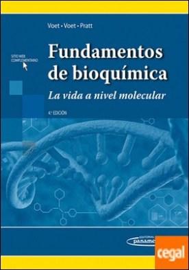 Fundamentos de Bioquímica . La vida a nivel molecular