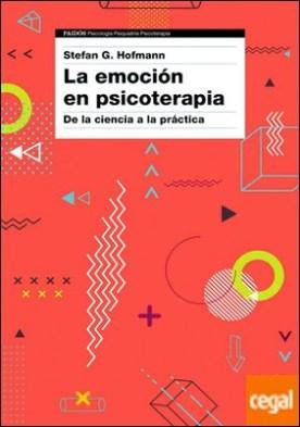 La emoción en psicoterapia . De la ciencia a la práctica