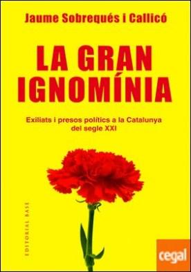 La gran ignomínia . Exiliats i presos polítics a la Catalunya del segle XXI