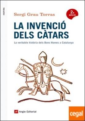 La invenció dels càtars . La veritable història dels Bons Homes a Catalunya