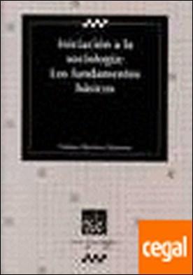 Iniciación a la Sociología : Los fundamentos básicos